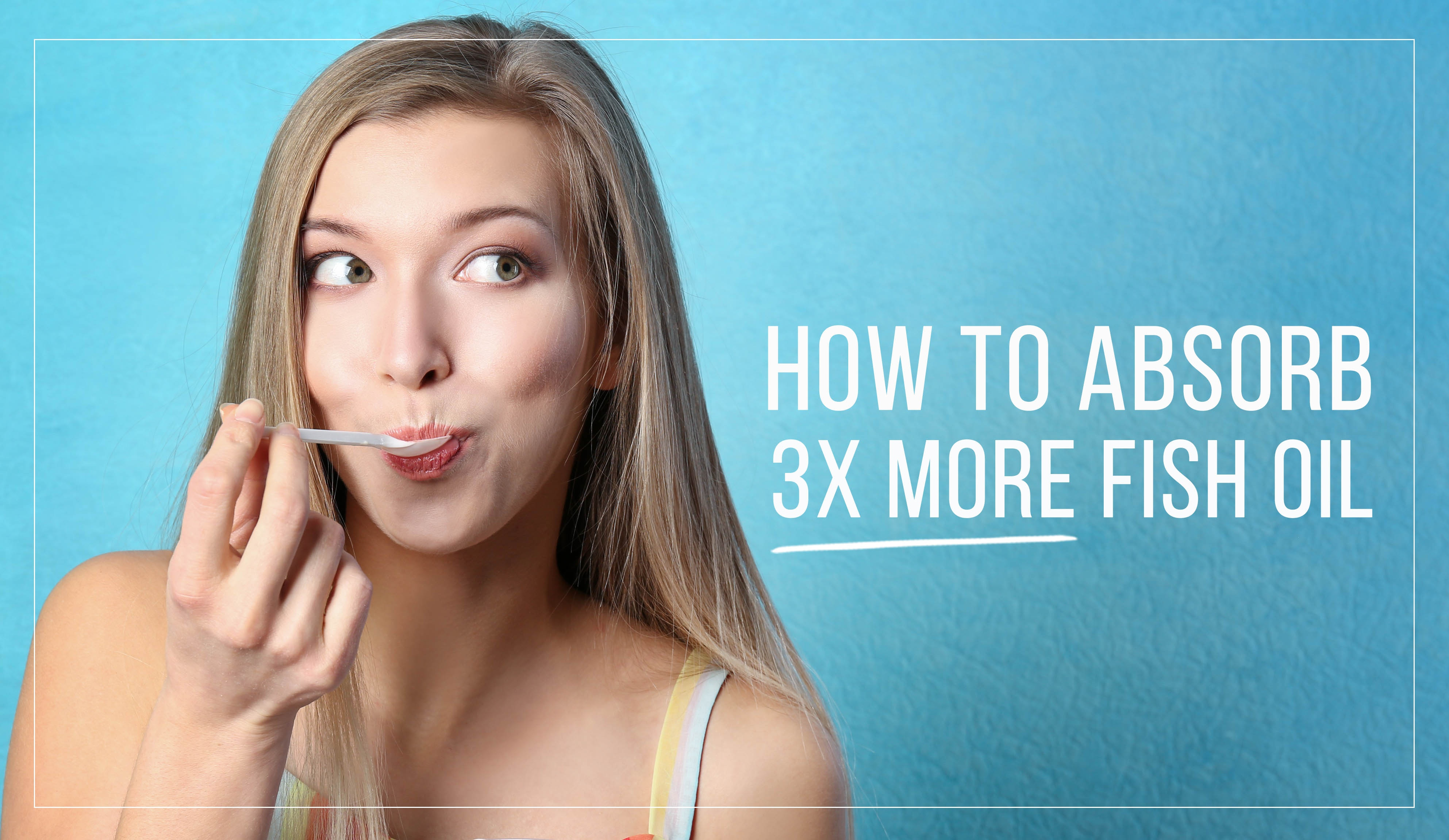 How to Absorb 3X More Fish Oil