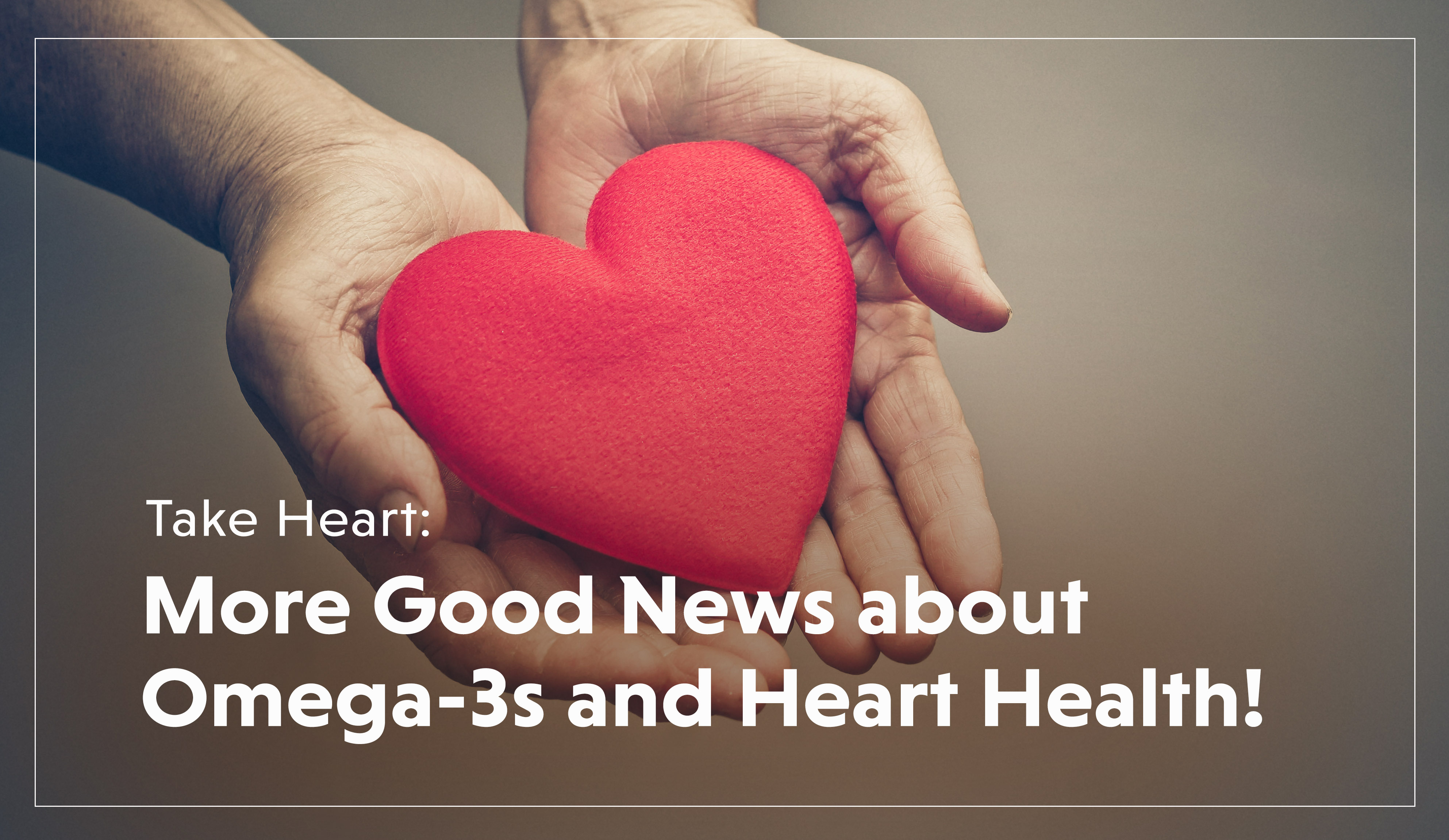 More Good News About Omega-3s and Heart Health-1
